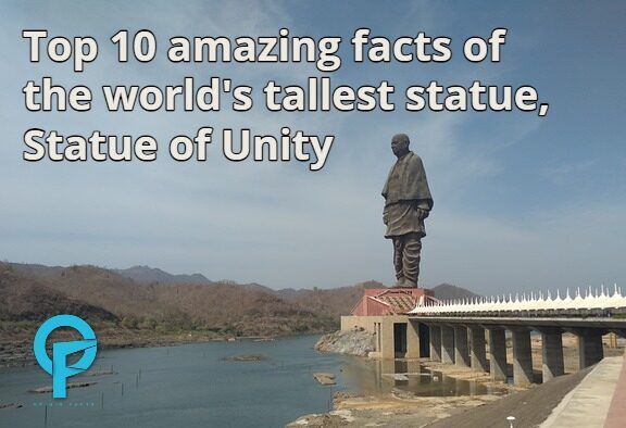 Top 10 amazing facts of the world's tallest statue, Statue of Unity