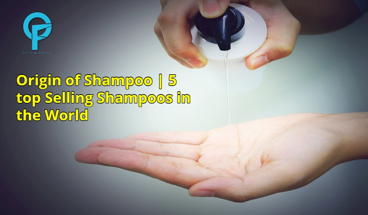 Origin of Shampoo   5 top Selling Shampoos in the World